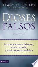 libro Dioses Falsos: Las Huecas Promesas Del Dinero, El Sexo Y El Poder, Y La Unica Esperanza Verdadera