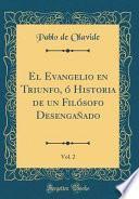 El Evangelio En Triunfo, ó Historia De Un Filósofo Desengañado, Vol. 2 (classic Reprint)