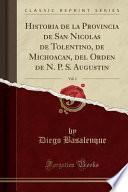 libro Historia De La Provincia De San Nicolas De Tolentino, De Michoacan, Del Orden De N. P. S. Augustin, Vol. 1 (classic Reprint)