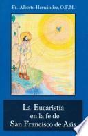 libro La Eucaristia En La Fe De San Francisco De Asis/the Eucharist In The Life Of St. Francis Of Assisi