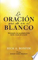 libro La OraciÓn Que Da En El Blanco: Ministrando A Las Necesidades De Los Demás A Través De La Oración