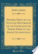 libro Primera Parte De Las Noticias Historiales De Las Conquistas De Tierra Firme En Las Indias Occidentales (classic Reprint)