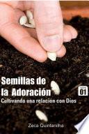 libro Semillas De La Adoración   Cultivando Una Relación Com Dios