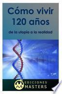 libro Cmo Vivir 120 Aos / How To Live 120 Years