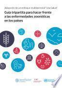 """libro Adopción Del Enfoque Multisectorial """"una Salud"""" - Guía Tripartita Para Hacer Frente A Las Enfermedades Zoonóticas En Los Países"""