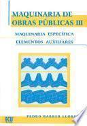 libro Maquinaria De Obras Públicas Iii: Maquinaria Específica Y Elementos Auxiliares