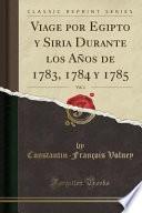 libro Viage Por Egipto Y Siria Durante Los Años De 1783, 1784 Y 1785, Vol. 1 (classic Reprint)